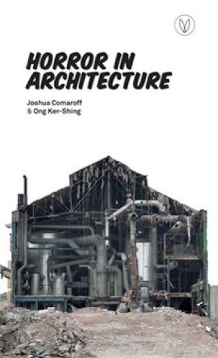 Horror In Architecture - Joshua Comaroff & Ong Ker-Shing