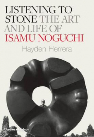 Listening To Stone, The Life And Art Of Isamu Noguchi - Hayden Herrera - Thames & Hudson