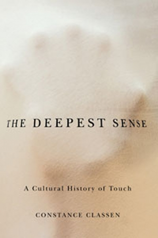The Deepest Sense - A Cultural History Of Touch
