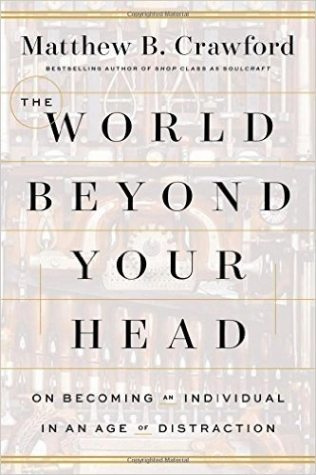 The World Beyond Your Head - Matthew Crawford -